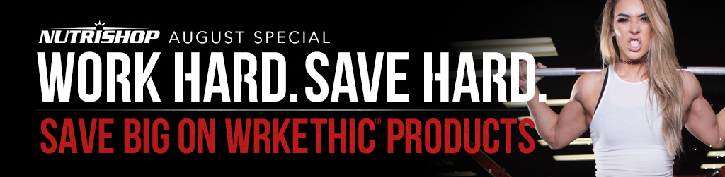 Nutrishop August Special. Work hard. Save hard. Save big on wrkethic products